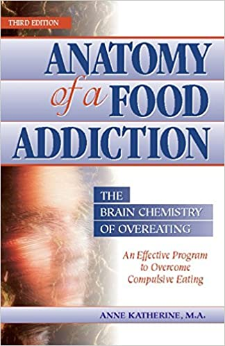 Anatomy of a Food Addiction by Anne Katherine, M.A.